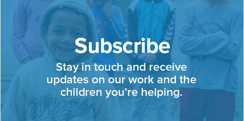 Subscribe: Stay in touch and receive updates on the work and the children you're helping.