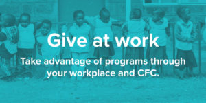 Give at work. Take advantage of matching gift programs through your workplace.