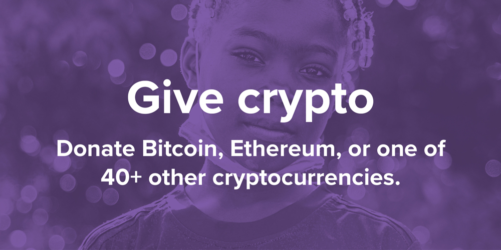 Give crypto. Donate Bitcoin, Ethereum, or one of 40+ other cryptocurrencies.